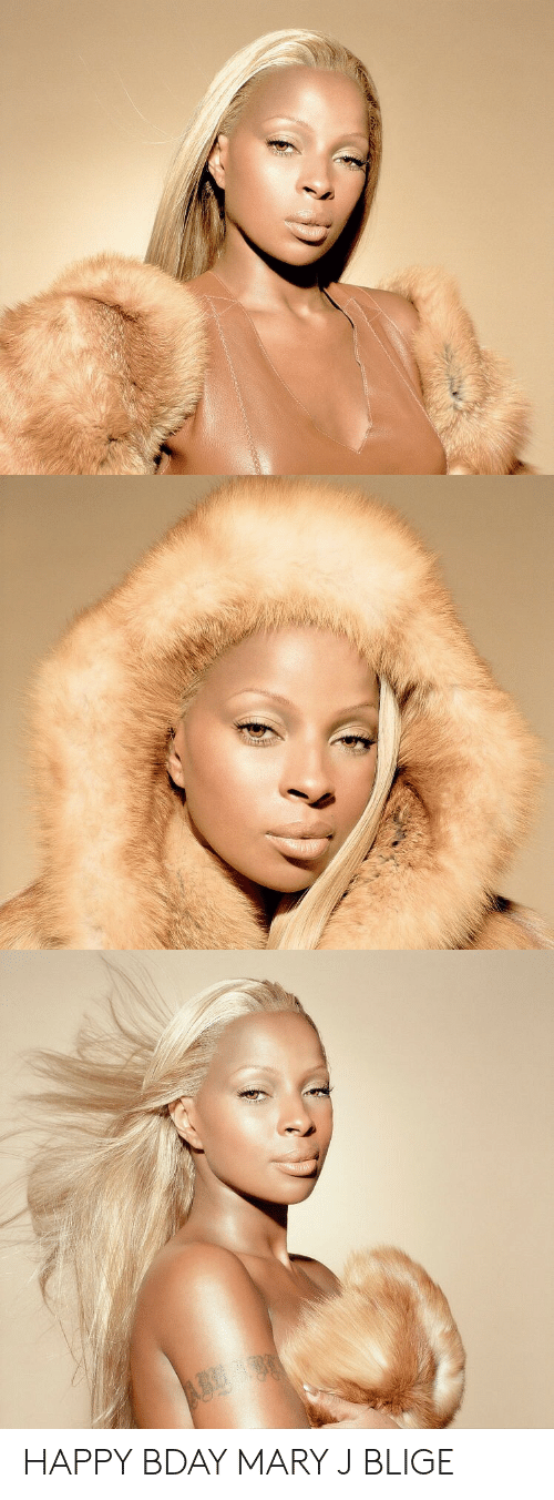Happy, Mary J Blige, and Mary J: HAPPY BDAY MARY J BLIGE
