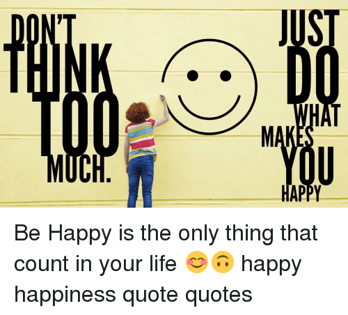 Image of: Soon Memes And Happiness Quotes Happy Be Happy Is The Only Thing That The Red Fairy Project Happy Be Happy Is The Only Thing That Count In Your Life Happy