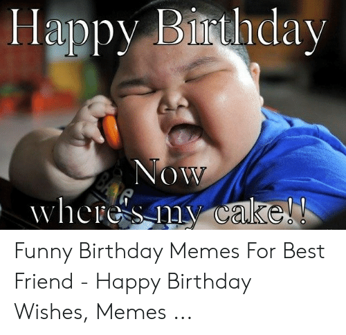 Best Friend Birthday And Funny Happy Biithday Memes For