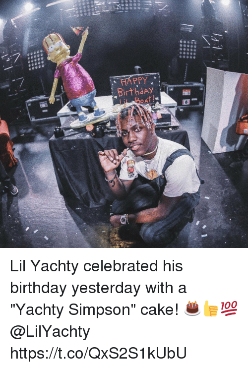 "Birthday, Cake, and Happy: HAPPY  BirbdAY  OA Lil Yachty celebrated his birthday yesterday with a ""Yachty Simpson"" cake! 🎂👍💯 @LilYachty https://t.co/QxS2S1kUbU"