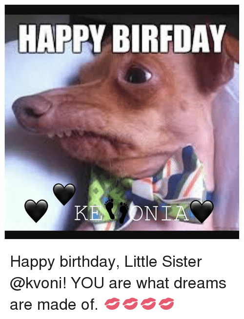 Birthday Memes And Happy Birthday Happy Birfday Kea On La Happy Birthday