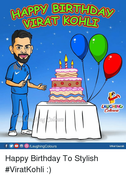 Birthday, Happy Birthday, and Happy: HAPPY BIRTD  VIRAT KOHL  LAUGHING  Colours  f  /LaughingColours  Utkal Gaurab Happy Birthday To Stylish #ViratKohli :)