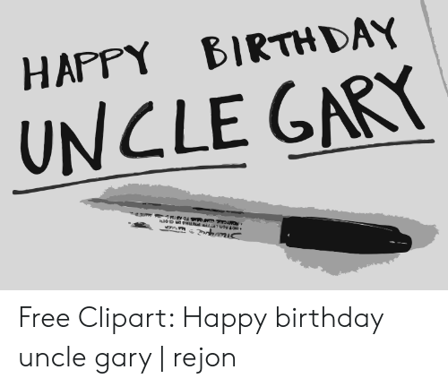 Happy Birth Day Uncle Gary Free Clipart Happy Birthday Uncle Gary Rejon Birthday Meme On Me Me