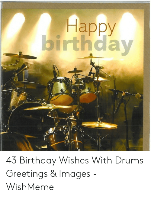 Birthday Happy And 43 Wishes With Drums Greetings