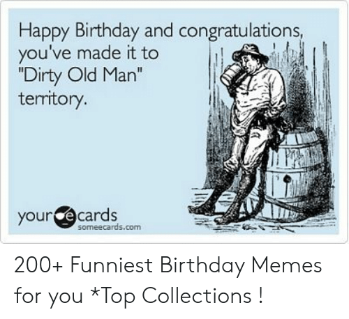 Birthday Memes And Old Man Happy Congratulations Youve