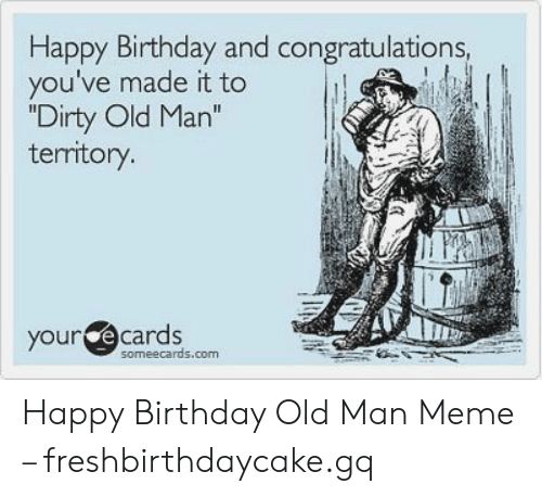 Birthday Meme And Old Man Happy Congratulations Youve Made