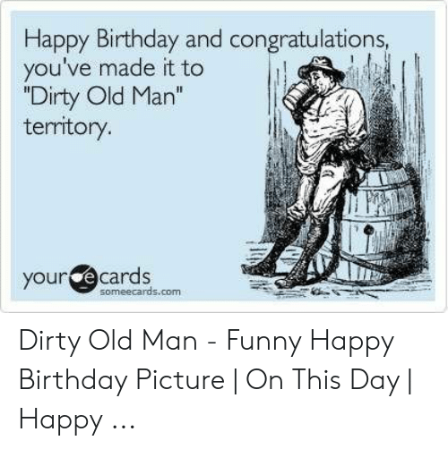 Birthday Funny And Old Man Happy Congratulations Youve Made