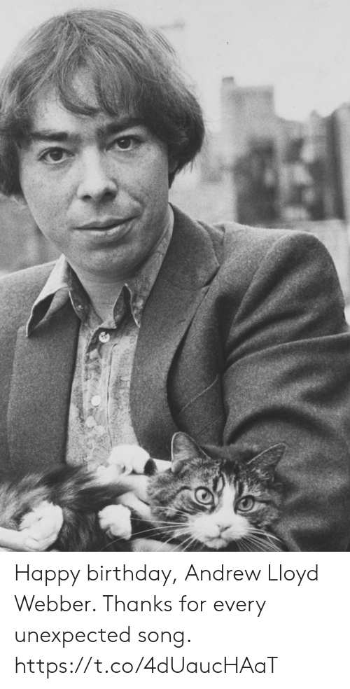 Birthday, Memes, and Happy Birthday: Happy birthday, Andrew Lloyd Webber.  Thanks for every unexpected song. https://t.co/4dUaucHAaT