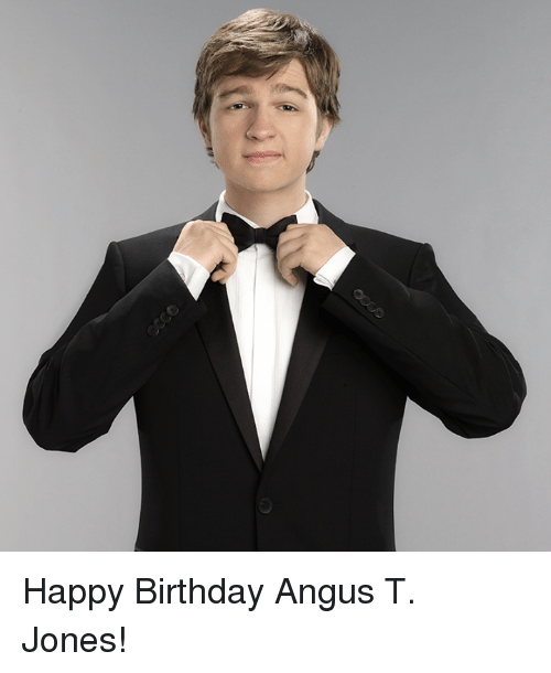 Birthday, Dank, and Happy Birthday: Happy Birthday Angus T. Jones!