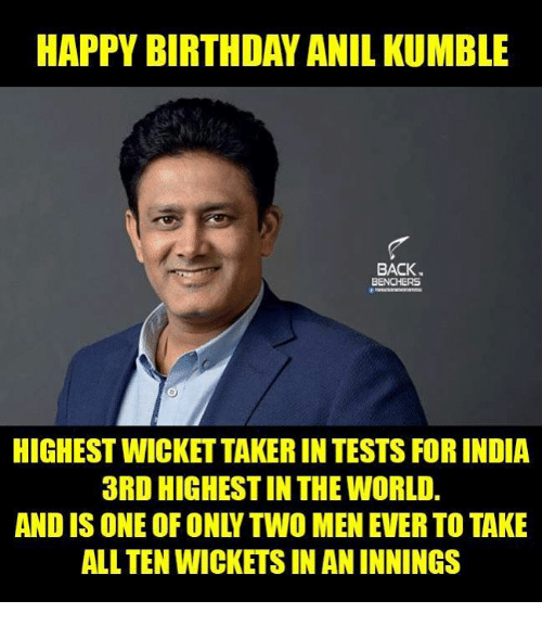 Birthday Memes And Happy HAPPY BIRTHDAY ANIL KUMBLE BACK BENCHERS HIGHESTWICKETTAKERIN TESTS FOR INDIA 3RD HIGHESTIN THE WORLD ALLTEN WICKETS IN