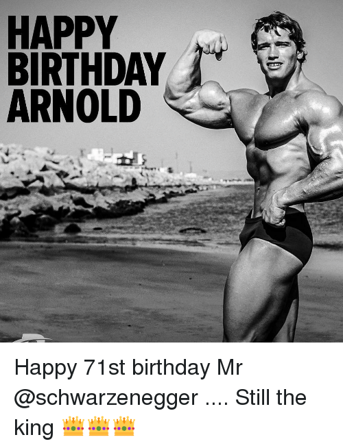 Birthday, Memes, and Happy Birthday: HAPPY  BIRTHDAY  ARNOLD Happy 71st birthday Mr @schwarzenegger .... Still the king 👑👑👑