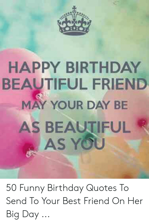 Happy Birthday Beautiful Friend May Your Day Be As Beautiful
