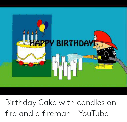 Marvelous Happy Birthday Birthday Cake With Candles On Fire And A Fireman Birthday Cards Printable Riciscafe Filternl