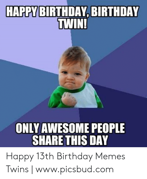 Birthday Memes And Twins HAPPY BIRTHDAY TWIN ONLY AWESOME PEOPLE