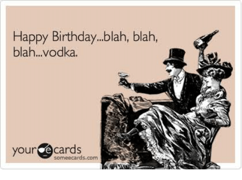 [Image: happy-birthday-blah-blah-blah-vodka-your...885189.png]
