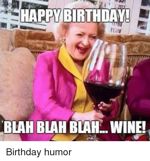 happy birthday blah blah blahwine birthday humor birthday meme on