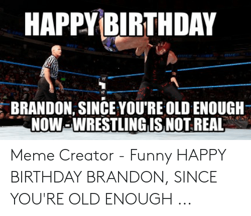 Happy Birthday Brandon Since Youre Old Enough Now Wrestling Is Not