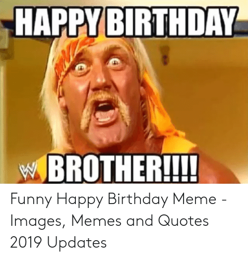 Happy Birthday Brother Funny Happy Birthday Meme Images Memes
