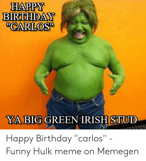 Happy Birthday Carlos Yabig Green Irish Stud Happy Birthday Carlos