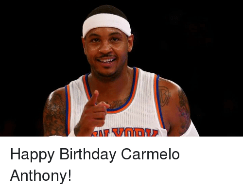 happy birthday carmelo anthony 18098649 happy birthday carmelo anthony! birthday meme on me me