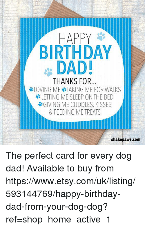 Birthday Dad And Memes HAPPY BIRTHDAY DAD THANKS FOR The Perfect Card For Every Dog