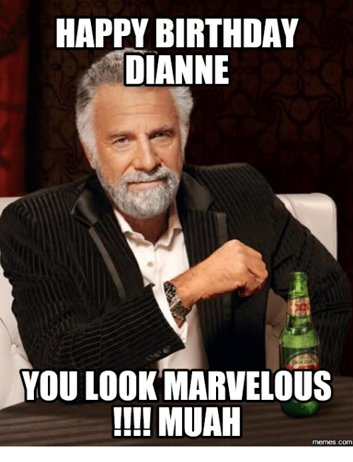 happy birthday dianne you look marvelous muah memes com 17645310 happy birthday dianne you look marvelous muah memes com you look