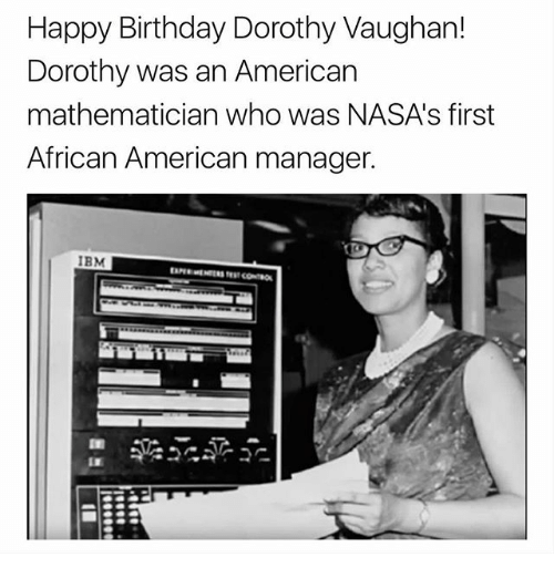happy birthday dorothy vaughan dorothy was an american mathematician who 27869945 happy birthday dorothy vaughan! dorothy was an american