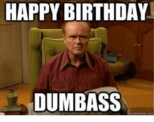 happy birthday dumbass uickmeme com 23474400 ✅ 25 best memes about happy birthday dumbass happy birthday