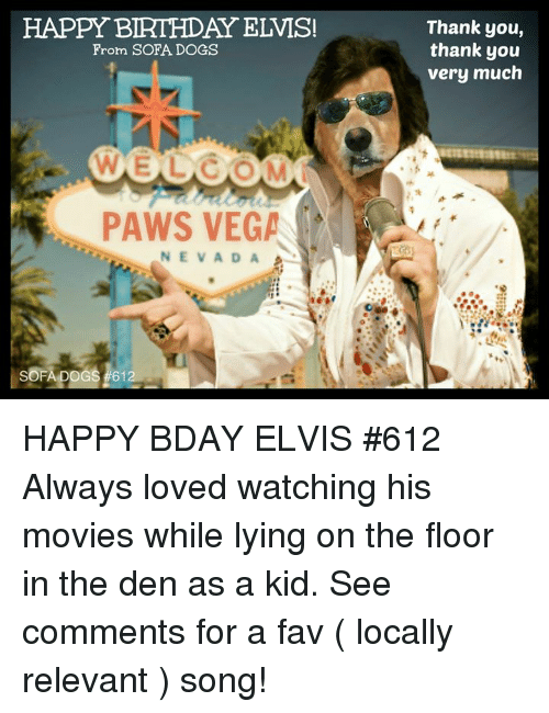 Birthday Dogs And Memes HAPPY BIRTHDAY ELVIS Thank You