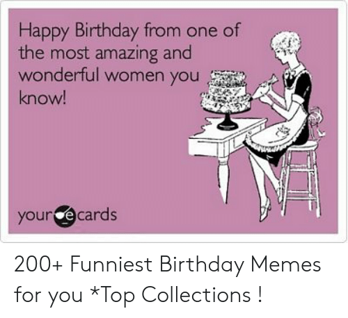 Birthday Memes And Happy From One Of The Most Amazing