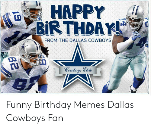 Happy Birthday From The Dallas Cowboys Funny Birthday Memes Dallas