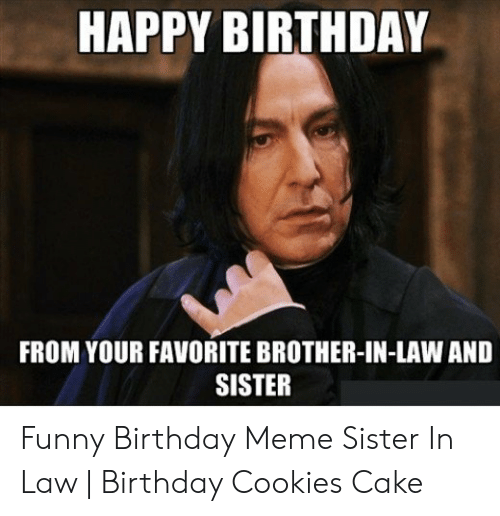 HAPPY BIRTHDAY FROM YOUR FAVORITE BROTHER-IN-LAW AND