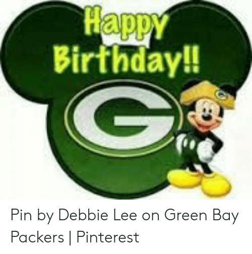 Happy Birthday G Pin By Debbie Lee On Green Bay Packers