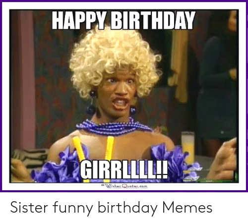 Super Happy Birthday Girrllll Wishas Quotescom Sister Funny Birthday Personalised Birthday Cards Paralily Jamesorg