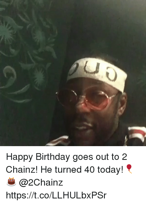Birthday, Happy Birthday, and Happy: Happy Birthday goes out to 2 Chainz! He turned 40 today!🎈🎂 @2Chainz https://t.co/LLHULbxPSr