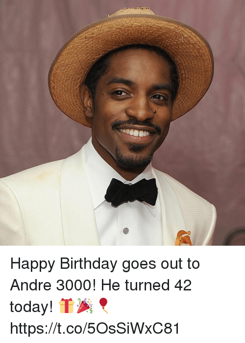 Andre 3000, Birthday, and Memes: Happy Birthday goes out to Andre 3000! He turned 42 today! 🎁🎉🎈 https://t.co/5OsSiWxC81