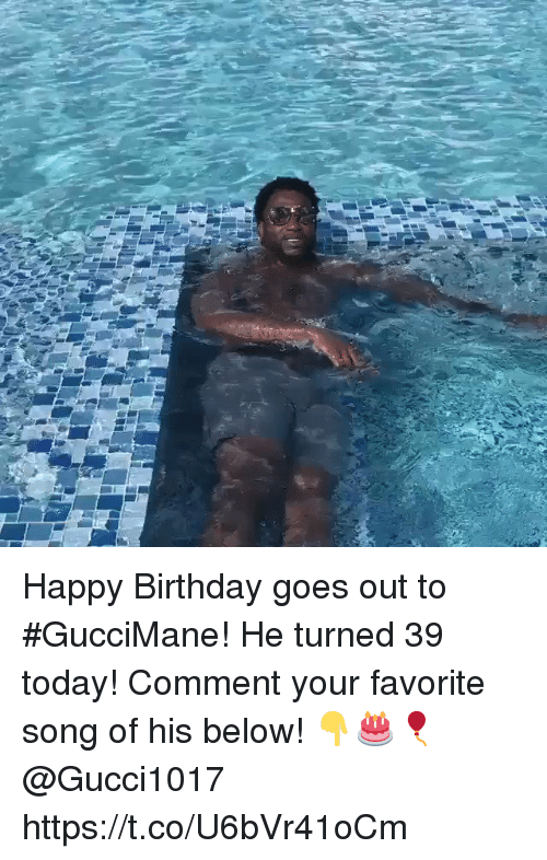 Birthday, Happy Birthday, and Happy: Happy Birthday goes out to #GucciMane! He turned 39 today! Comment your favorite song of his below! 👇🎂🎈@Gucci1017 https://t.co/U6bVr41oCm