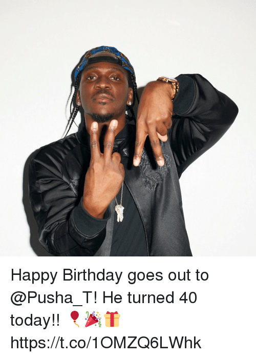 Birthday, Memes, and Pusha T.: Happy Birthday goes out to @Pusha_T! He turned 40 today!! 🎈🎉🎁 https://t.co/1OMZQ6LWhk