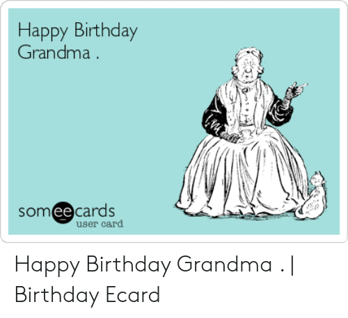 Birthday Grandma And Happy Somee Cards User Card