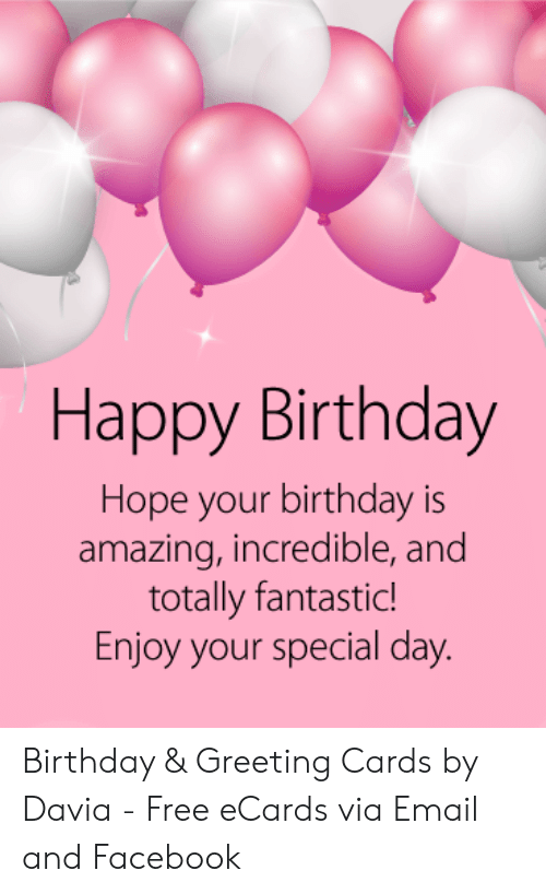 Happy Birthday Hope Your Birthday Is Amazing Incredible And Totally