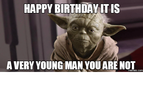 happy birthday it is a very young man youare not 17927598 ✅ 25 best memes about young man meme young man memes