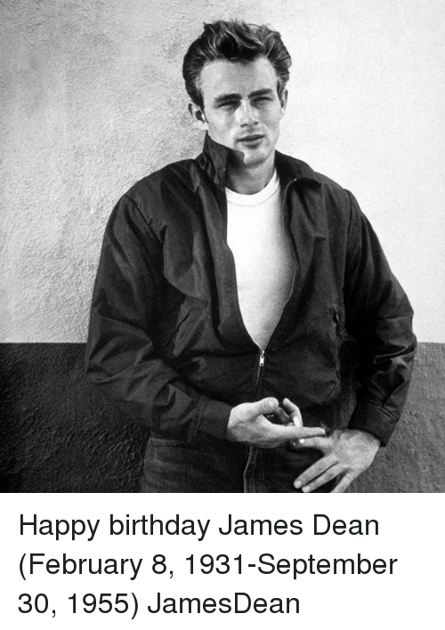 Happy Birthday James Dean February 8 1931 September 30 1955