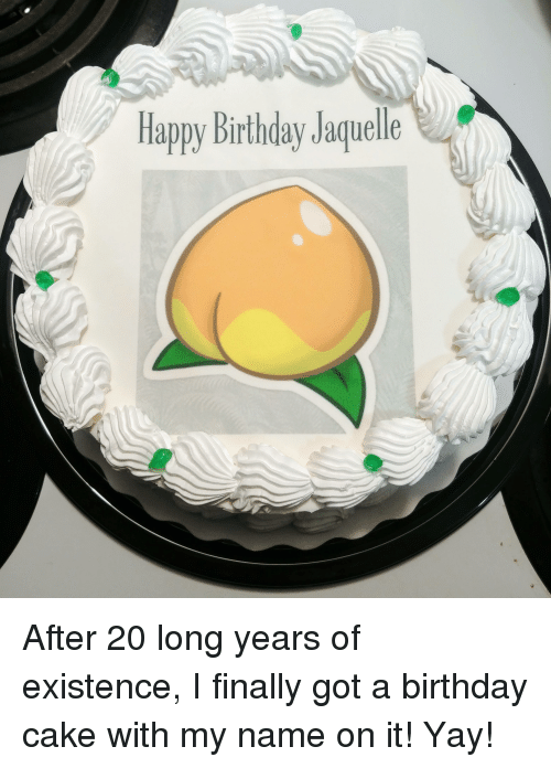 Birthday Happy And Cake Jaquelle After 20 Long Years Of
