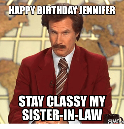 Happy Birthday Jennifer Stay Classy My Sister In Law Sisters Meme