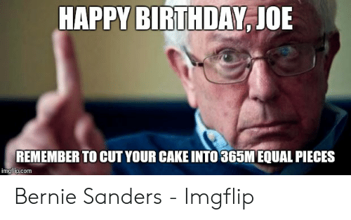 Happy Birthday Joe Remember To Cut Your Cake Into 365mequal Pieces