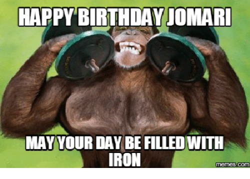 Iron, Ironical, and Ironically: HAPPY BIRTHDAY JOMARI  MAY YOUR DAY BE FILLEDWITH  IRON  Memes