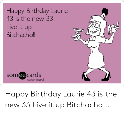 Birthday Happy And Laurie 43 Is The New 33