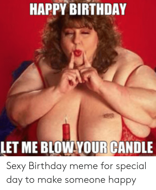 Happy Birthday Let Me Blowyour Candle Sexy Birthday Meme For
