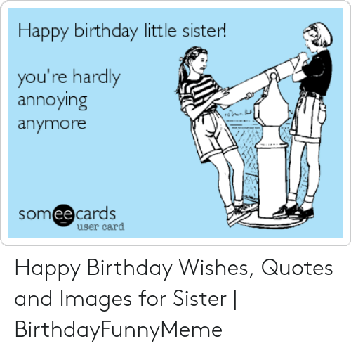 Birthday Happy And Little Sister Youre Hardly