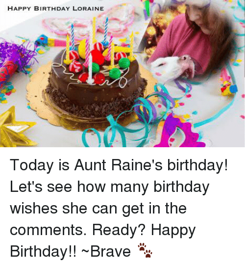 Happy Birthday Loraine Today Is Aunt Raine S Birthday Let S See How